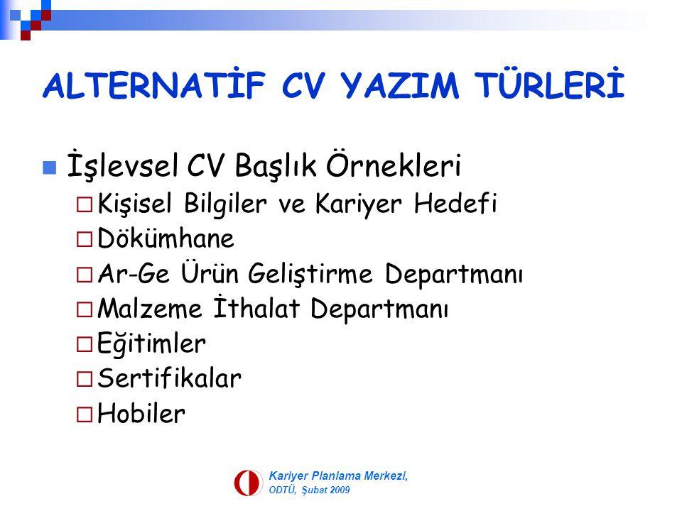 Kariyer Planlama Merkezi, ODTÜ, Şubat 2009 ALTERNATİF CV YAZIM TÜRLERİ İşlevsel CV Başlık Örnekleri  Kişisel Bilgiler ve Kariyer Hedefi  Dökümhane 