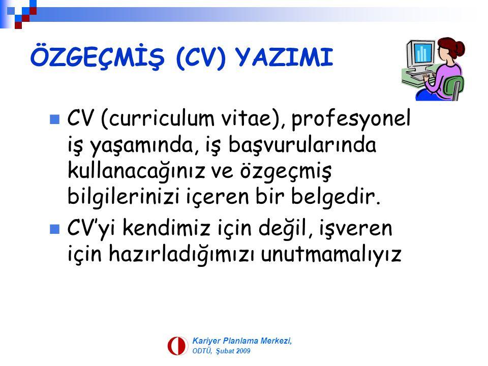 Kariyer Planlama Merkezi, ODTÜ, Şubat 2009 ÖZGEÇMİŞ (CV) YAZIMI CV (curriculum vitae), profesyonel iş yaşamında, iş başvurularında kullanacağınız ve ö