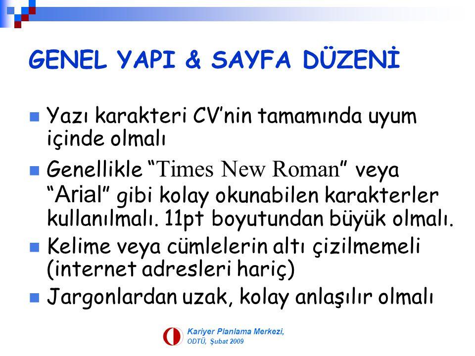 """Kariyer Planlama Merkezi, ODTÜ, Şubat 2009 GENEL YAPI & SAYFA DÜZENİ Yazı karakteri CV'nin tamamında uyum içinde olmalı Genellikle """" Times New Roman """""""
