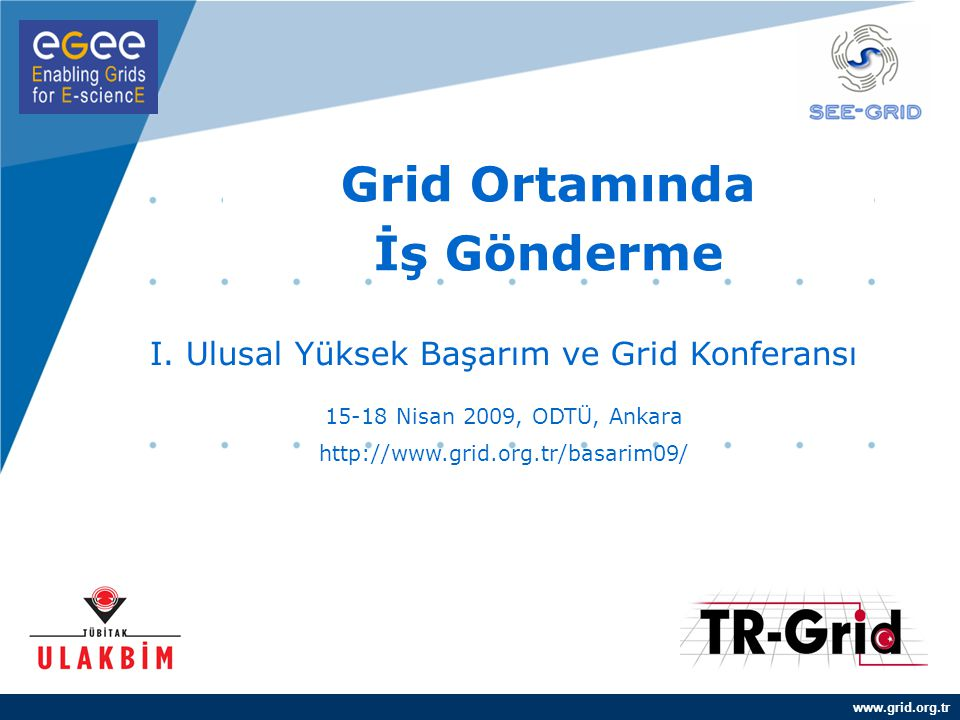 YEF @ TR-Grid Okulu, TAEK, ANKARA Örnek JDL Dosyası Executable = /bin/sh ; Arguments = HelloWorld.sh ; Stdoutput = stdoutput.txt ; StdError = stderror.txt ; InputSandbox = { HelloWorld.c , HelloWorld.sh }; OutputSandbox = { stdoutput.txt , stderror.txt }; Requirements = (other.GlueHostOperatingSystemName == linux ); Rank = other.GlueCEStateFreeCPUs; I.