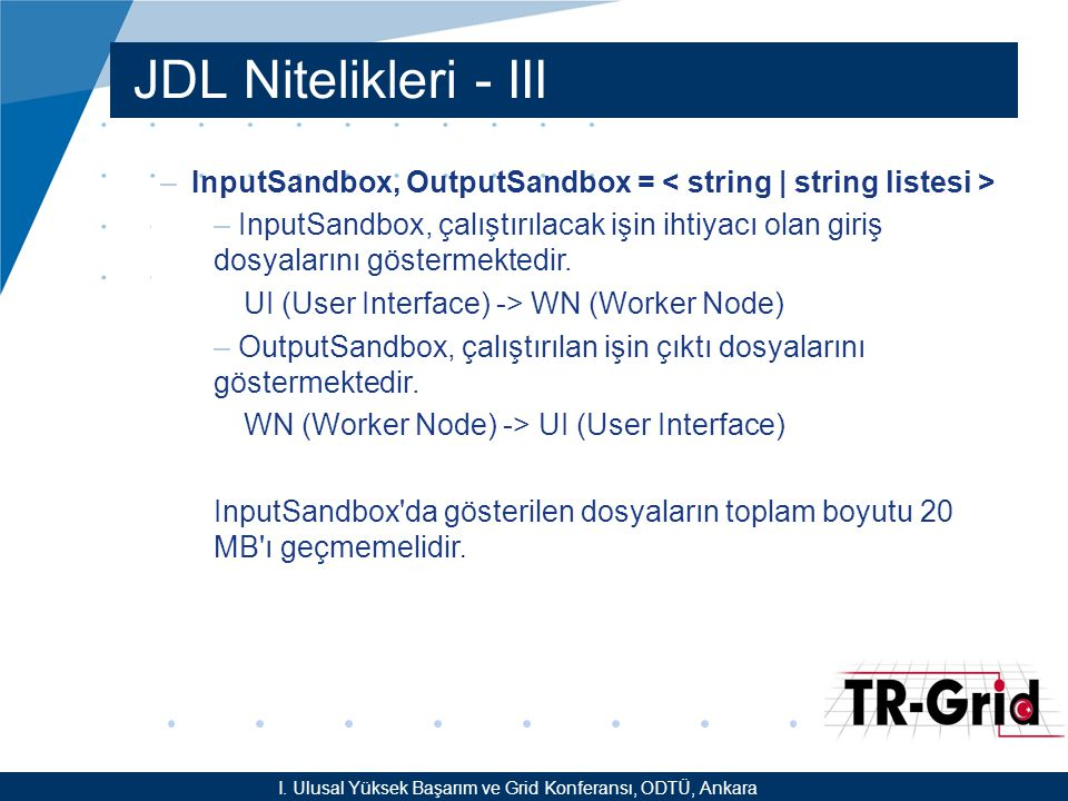 YEF @ TR-Grid Okulu, TAEK, ANKARA JDL Nitelikleri - III –InputSandbox, OutputSandbox = – InputSandbox, çalıştırılacak işin ihtiyacı olan giriş dosyalarını göstermektedir.