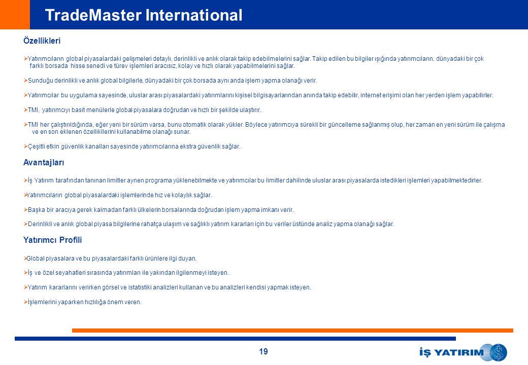 19 TradeMaster International Özellikleri   Yatırımcıların global piyasalardaki gelişmeleri detaylı, derinlikli ve anlık olarak takip edebilmelerini