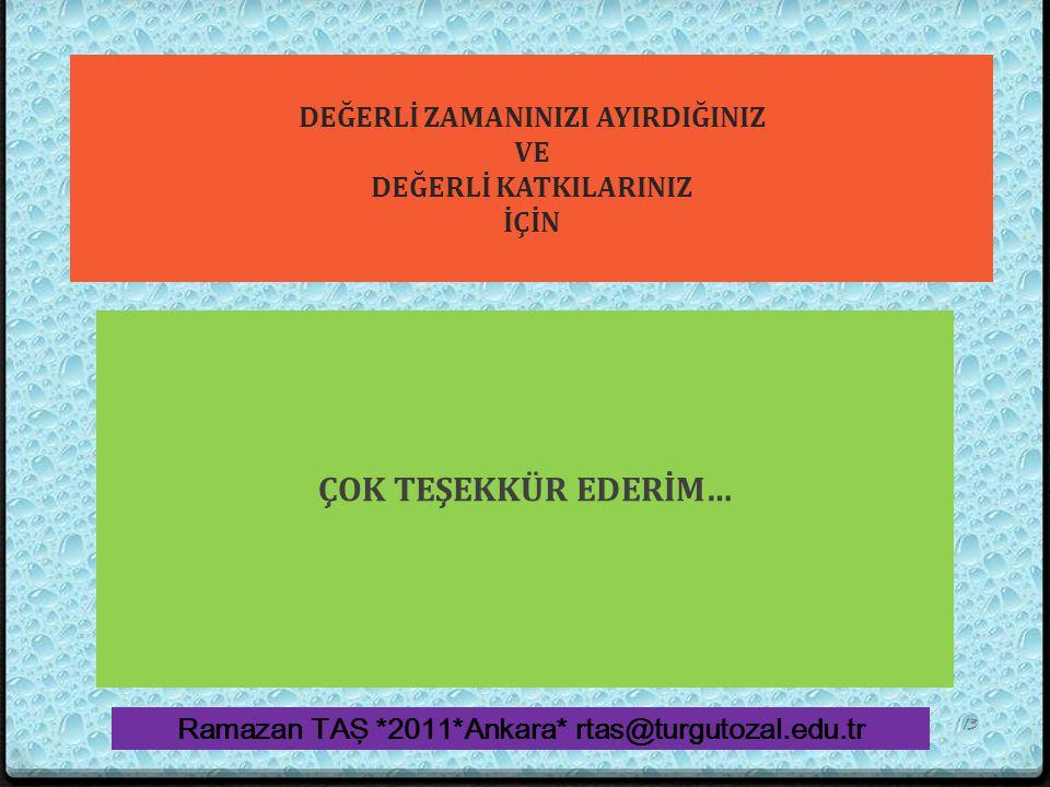DEĞERLİ ZAMANINIZI AYIRDIĞINIZ VE DEĞERLİ KATKILARINIZ İÇİN ÇOK TEŞEKKÜR EDERİM… Ramazan TAŞ *2011*Ankara* rtas@turgutozal.edu.tr 13