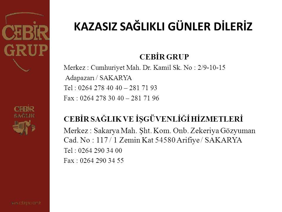 KAZASIZ SAĞLIKLI GÜNLER DİLERİZ CEBİR GRUP Merkez : Cumhuriyet Mah. Dr. Kamil Sk. No : 2/9-10-15 Adapazarı / SAKARYA Tel : 0264 278 40 40 – 281 71 93