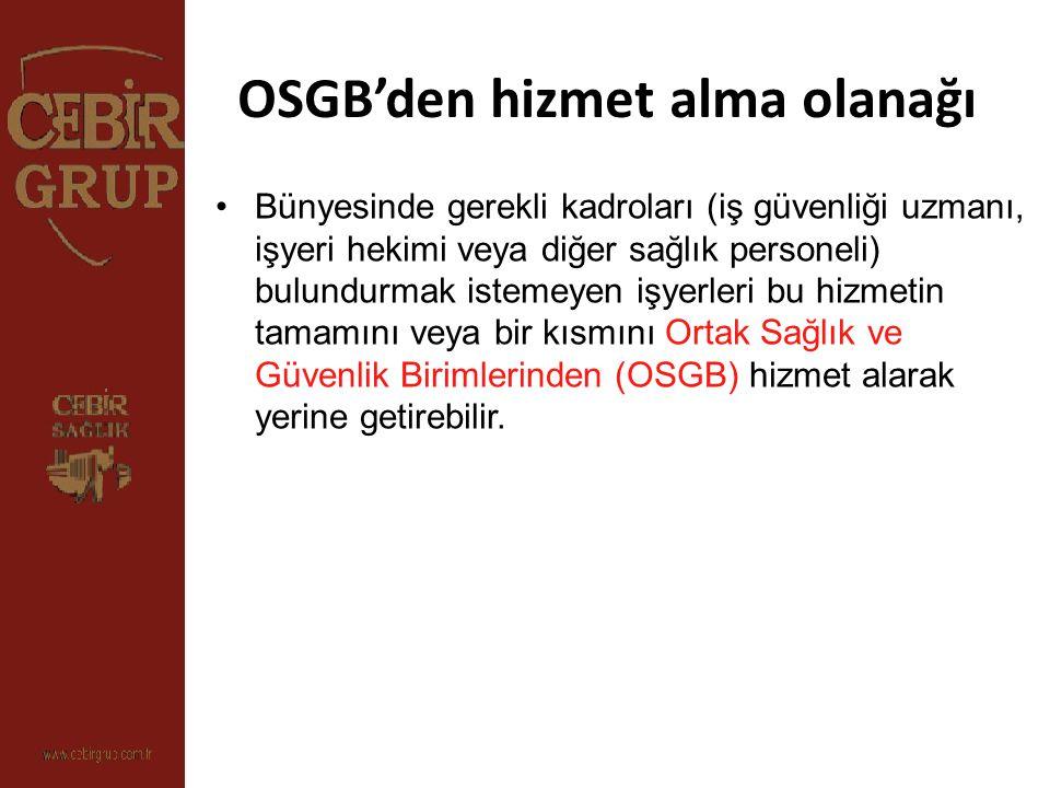 OSGB'den hizmet alma olanağı Bünyesinde gerekli kadroları (iş güvenliği uzmanı, işyeri hekimi veya diğer sağlık personeli) bulundurmak istemeyen işyer