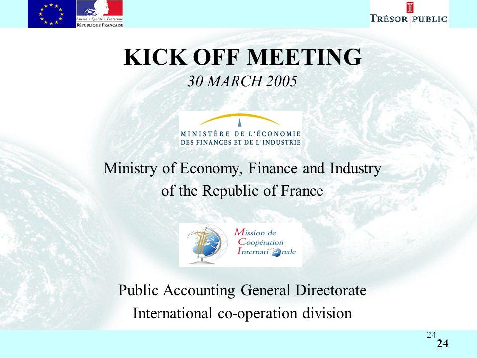 Asıl başlık stili için tıklatın Asıl metin stillerini düzenlemek için tıklatın İkinci düzey Üçüncü düzey Dördüncü düzey Beşinci düzey 24 KICK OFF MEETING 30 MARCH 2005 Ministry of Economy, Finance and Industry of the Republic of France Public Accounting General Directorate International co-operation division