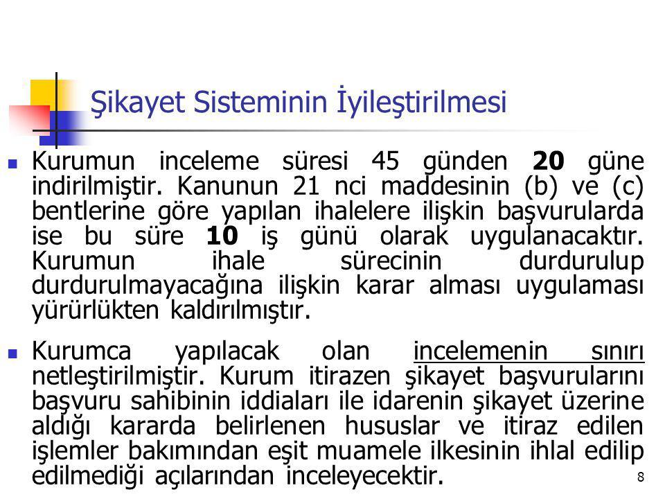 8 Şikayet Sisteminin İyileştirilmesi Kurumun inceleme süresi 45 günden 20 güne indirilmiştir.