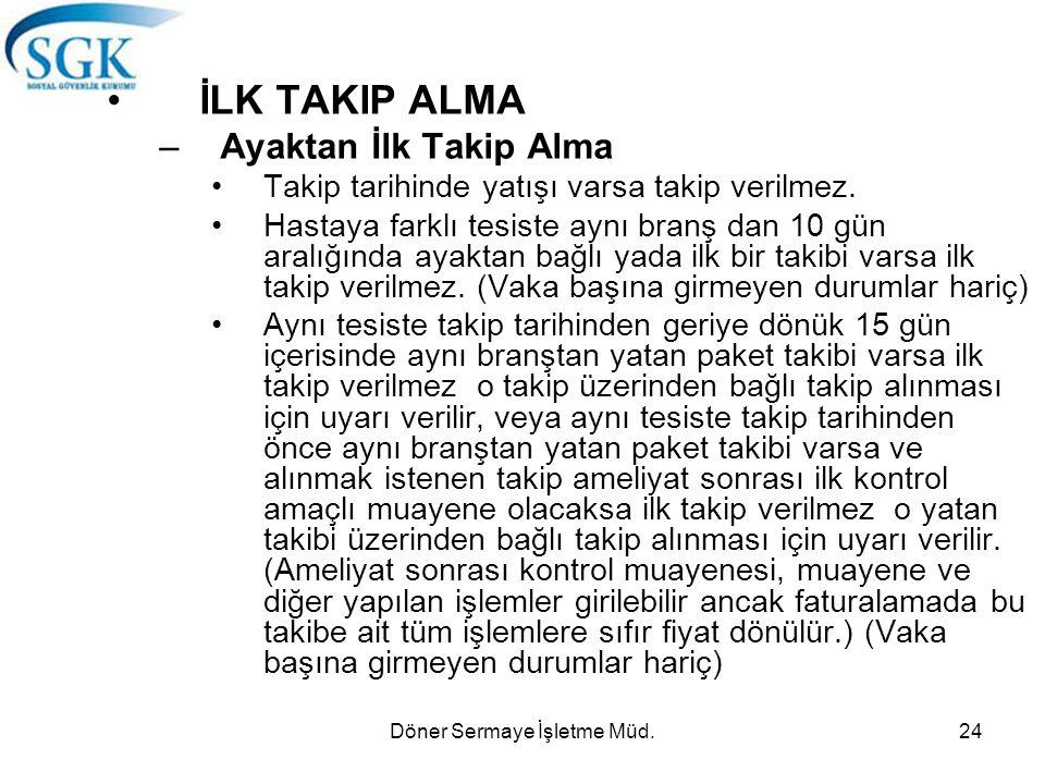Döner Sermaye İşletme Müd.24 İLK TAKIP ALMA –Ayaktan İlk Takip Alma Takip tarihinde yatışı varsa takip verilmez.