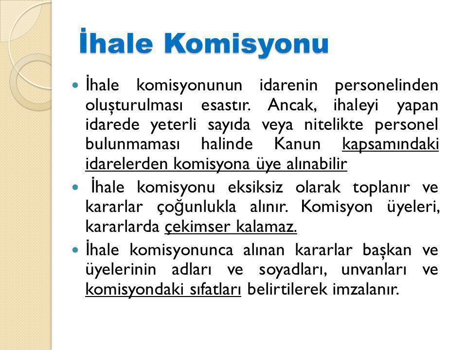 İhale Komisyonu İ hale komisyonunun idarenin personelinden oluşturulması esastır.
