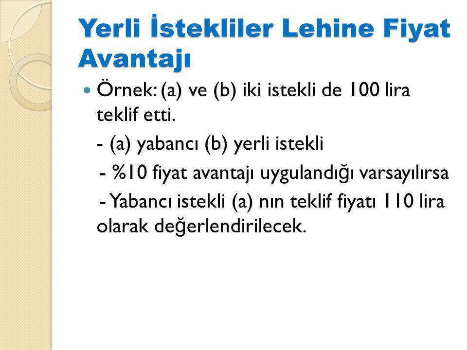 Yerli İstekliler Lehine Fiyat Avantajı Örnek: (a) ve (b) iki istekli de 100 lira teklif etti.