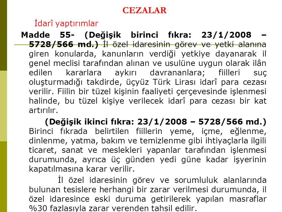 CEZALAR İdarî yaptırımlar Madde 55- (Değişik birinci fıkra: 23/1/2008 – 5728/566 md.) İl özel idaresinin görev ve yetki alanına giren konularda, kanun