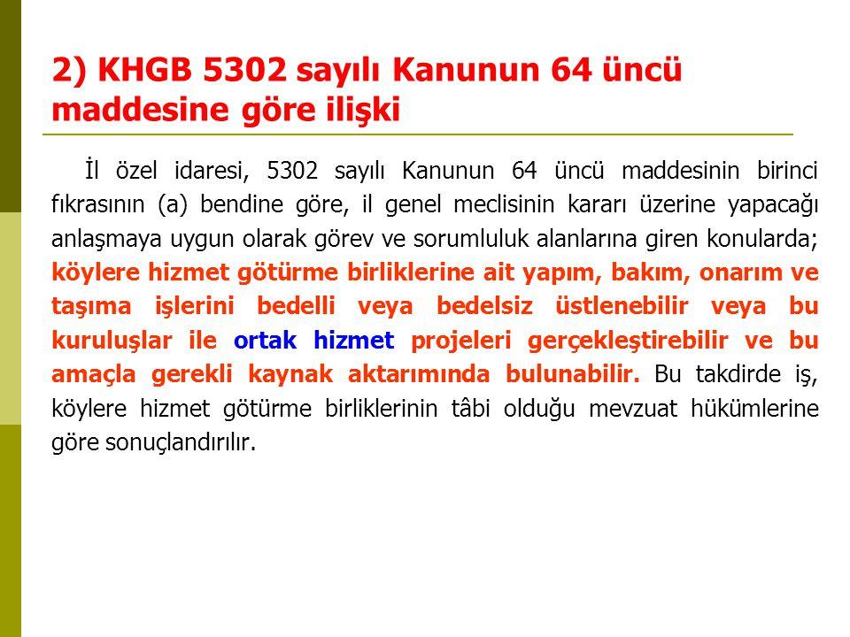 2) KHGB 5302 sayılı Kanunun 64 üncü maddesine göre ilişki İl özel idaresi, 5302 sayılı Kanunun 64 üncü maddesinin birinci fıkrasının (a) bendine göre,