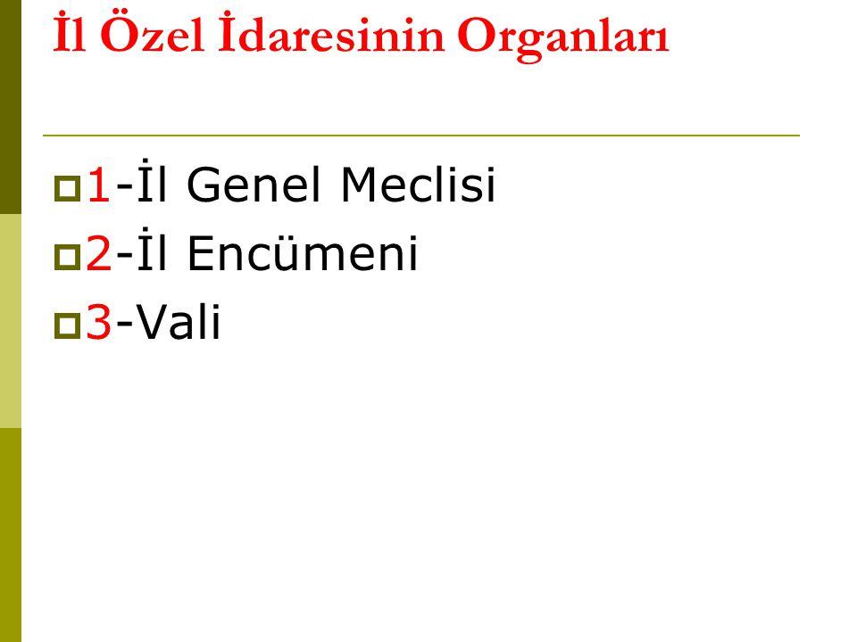 İl Özel İdaresinin Organları  1-İl Genel Meclisi  2-İl Encümeni  3-Vali
