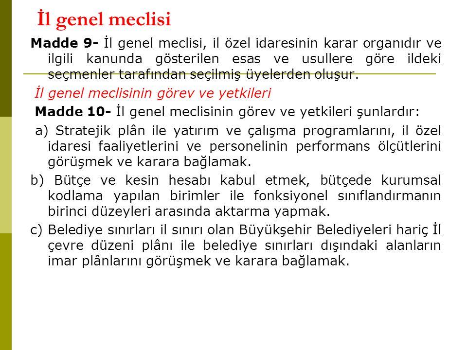 İl genel meclisi Madde 9- İl genel meclisi, il özel idaresinin karar organıdır ve ilgili kanunda gösterilen esas ve usullere göre ildeki seçmenler tar