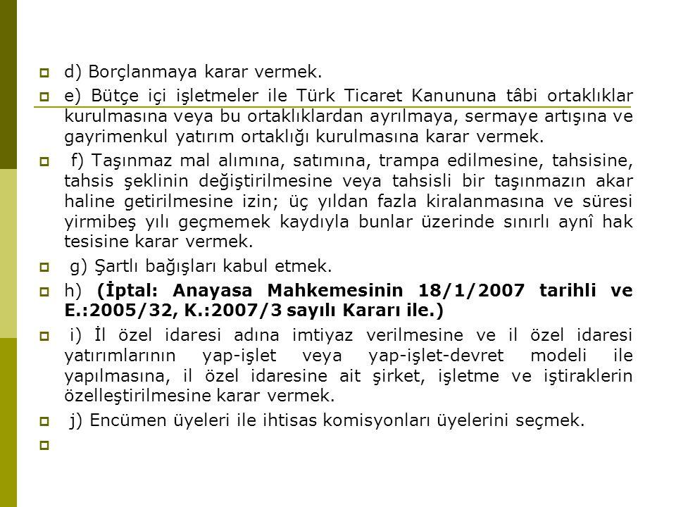  d) Borçlanmaya karar vermek.  e) Bütçe içi işletmeler ile Türk Ticaret Kanununa tâbi ortaklıklar kurulmasına veya bu ortaklıklardan ayrılmaya, serm