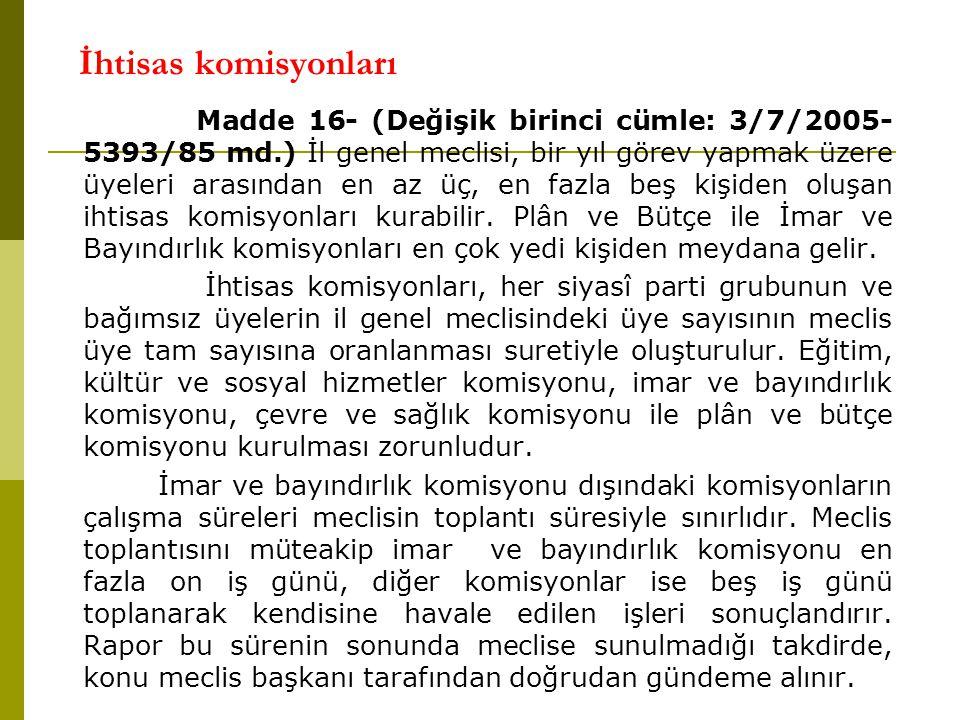 İhtisas komisyonları Madde 16- (Değişik birinci cümle: 3/7/2005- 5393/85 md.) İl genel meclisi, bir yıl görev yapmak üzere üyeleri arasından en az üç,