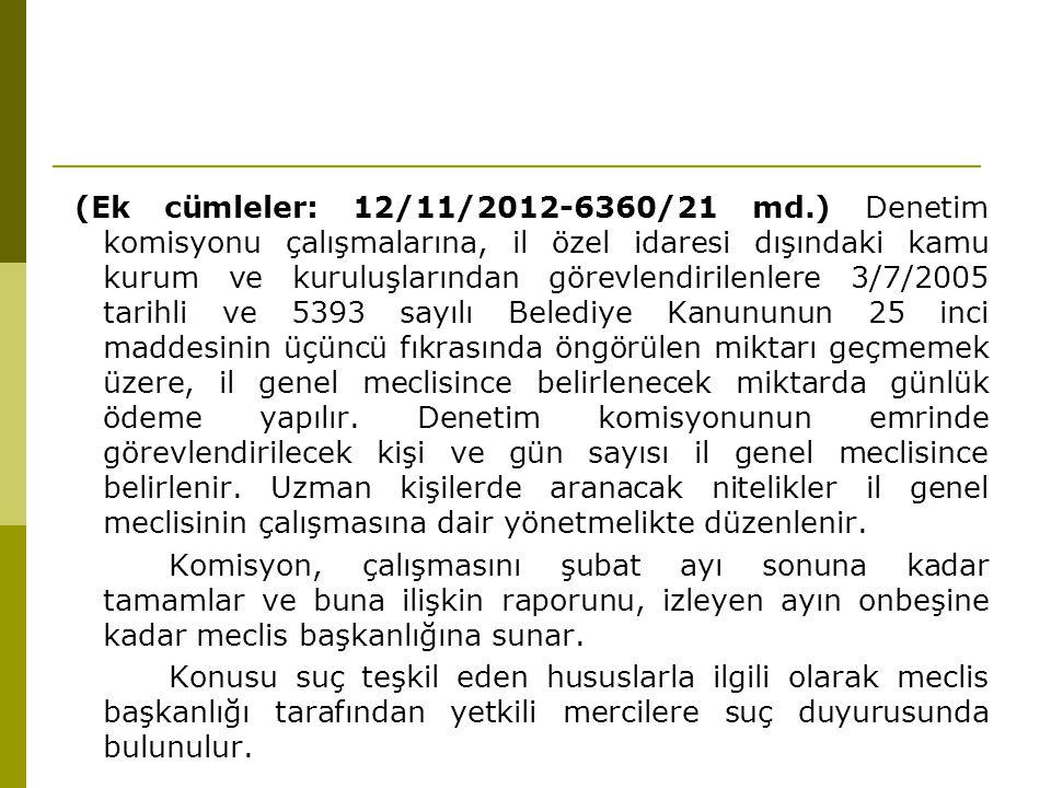 (Ek cümleler: 12/11/2012-6360/21 md.) Denetim komisyonu çalışmalarına, il özel idaresi dışındaki kamu kurum ve kuruluşlarından görevlendirilenlere 3/7