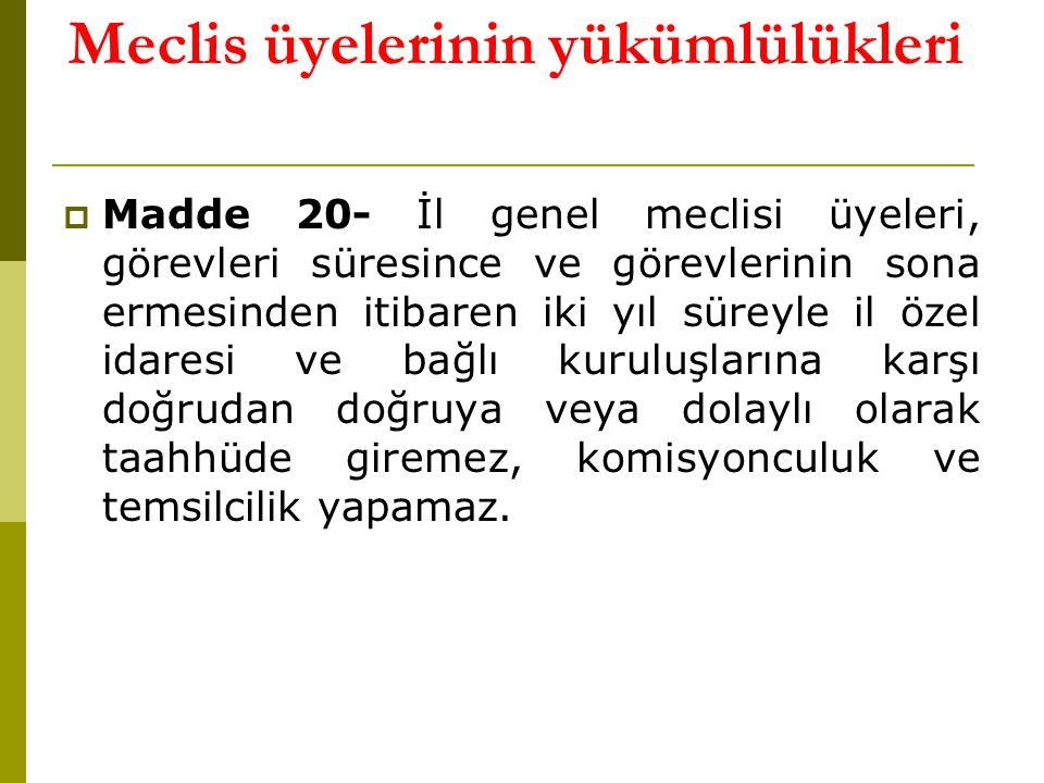 Meclis üyelerinin yükümlülükleri  Madde 20- İl genel meclisi üyeleri, görevleri süresince ve görevlerinin sona ermesinden itibaren iki yıl süreyle il