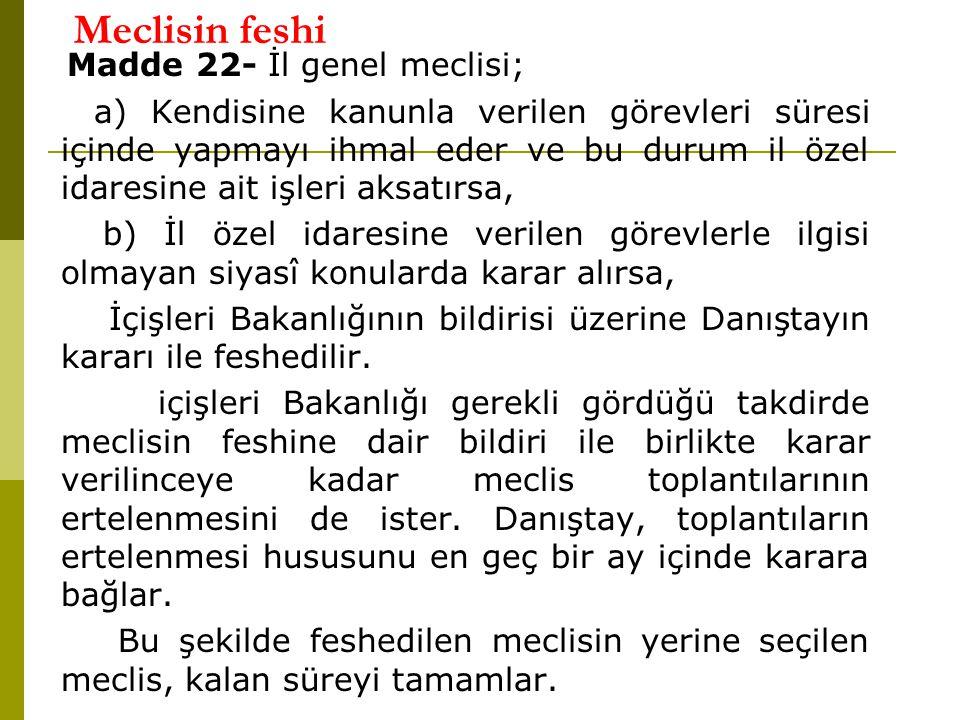 Meclisin feshi Madde 22- İl genel meclisi; a) Kendisine kanunla verilen görevleri süresi içinde yapmayı ihmal eder ve bu durum il özel idaresine ait i