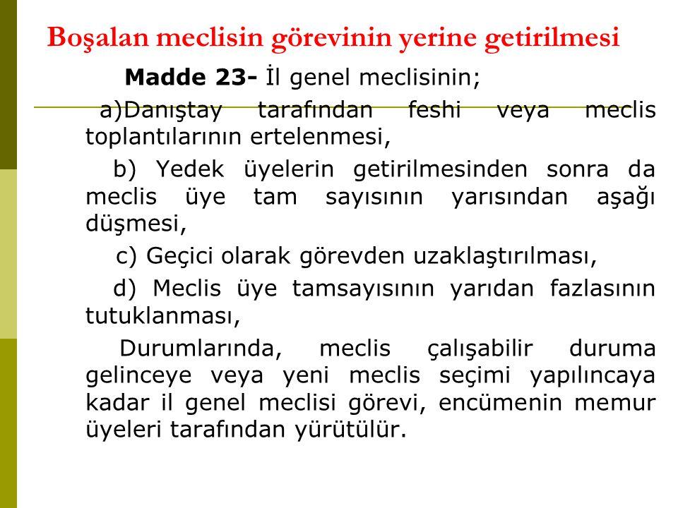 Boşalan meclisin görevinin yerine getirilmesi Madde 23- İl genel meclisinin; a)Danıştay tarafından feshi veya meclis toplantılarının ertelenmesi, b) Y