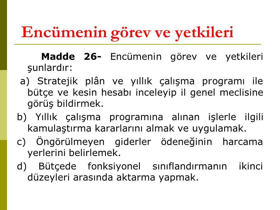Encümenin görev ve yetkileri Madde 26- Encümenin görev ve yetkileri şunlardır: a) Stratejik plân ve yıllık çalışma programı ile bütçe ve kesin hesabı