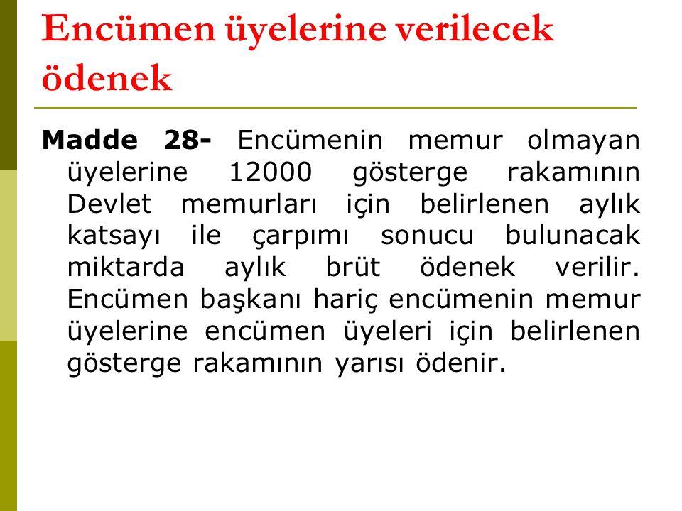Encümen üyelerine verilecek ödenek Madde 28- Encümenin memur olmayan üyelerine 12000 gösterge rakamının Devlet memurları için belirlenen aylık katsayı