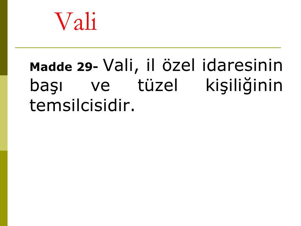 Vali Madde 29- Vali, il özel idaresinin başı ve tüzel kişiliğinin temsilcisidir.