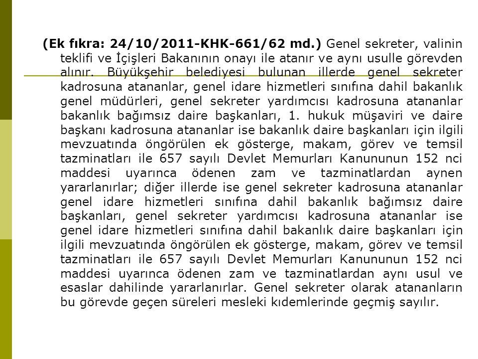 (Ek fıkra: 24/10/2011-KHK-661/62 md.) Genel sekreter, valinin teklifi ve İçişleri Bakanının onayı ile atanır ve aynı usulle görevden alınır. Büyükşehi
