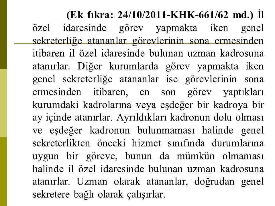 (Ek fıkra: 24/10/2011-KHK-661/62 md.) İl özel idaresinde görev yapmakta iken genel sekreterliğe atananlar görevlerinin sona ermesinden itibaren il öze
