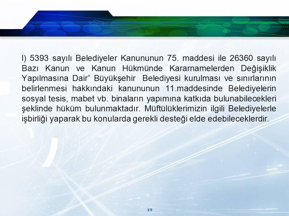 19 l) 5393 sayılı Belediyeler Kanununun 75.