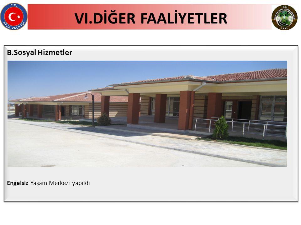 VI.DİĞER FAALİYETLER B.Sosyal Hizmetler Engelsiz Yaşam Merkezi yapıldı B.Sosyal Hizmetler Engelsiz Yaşam Merkezi yapıldı