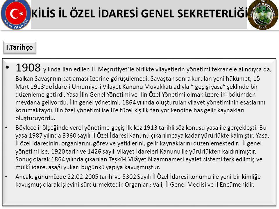KİLİS İL ÖZEL İDARESİ GENEL SEKRETERLİĞİ 1908 yılında ilan edilen II. Meşrutiyet'le birlikte vilayetlerin yönetimi tekrar ele alındıysa da, Balkan Sav