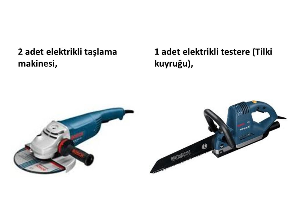 2 adet elektrikli taşlama makinesi, 1 adet elektrikli testere (Tilki kuyruğu),