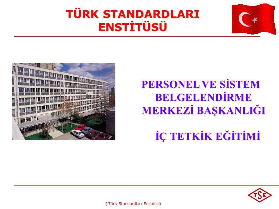 ©Türk Standardları Enstitüsü TÜRK STANDARDLARI ENSTİTÜSÜ PERSONEL VE SİSTEM BELGELENDİRME MERKEZİ BAŞKANLIĞI PERSONEL VE SİSTEM BELGELENDİRME MERKEZİ