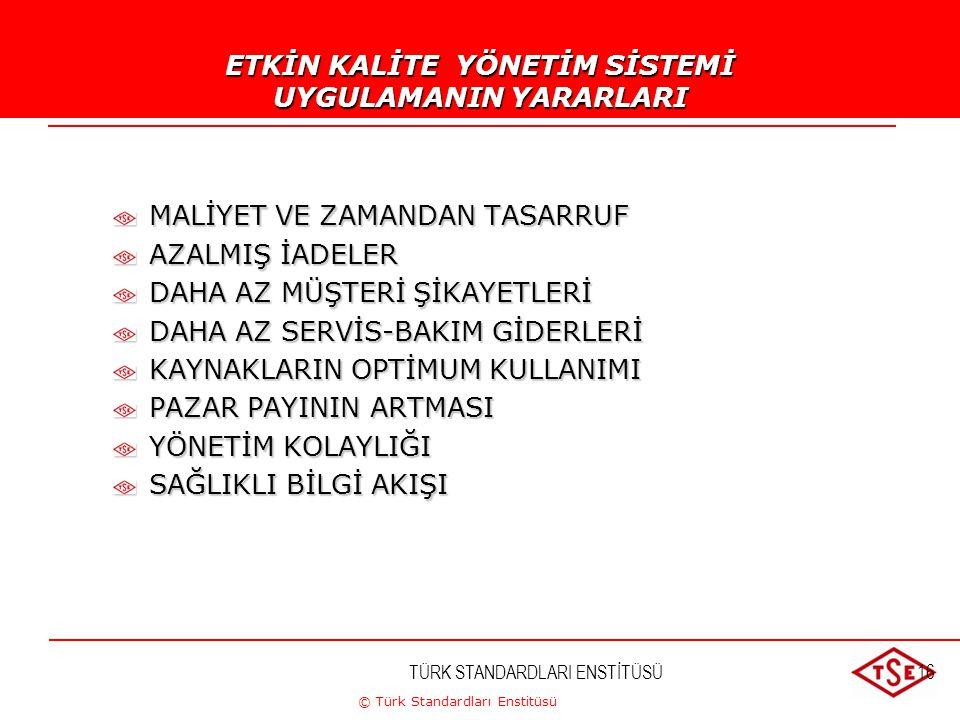 © Türk Standardları Enstitüsü TÜRK STANDARDLARI ENSTİTÜSÜ16 MALİYET VE ZAMANDAN TASARRUF AZALMIŞ İADELER DAHA AZ MÜŞTERİ ŞİKAYETLERİ DAHA AZ SERVİS-BA