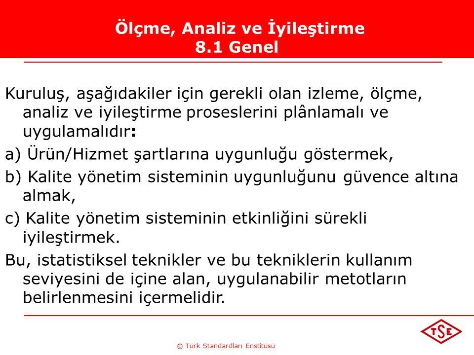 © Türk Standardları Enstitüsü Ölçme, Analiz ve İyileştirme 8.1 Genel Kuruluş, aşağıdakiler için gerekli olan izleme, ölçme, analiz ve iyileştirme pros