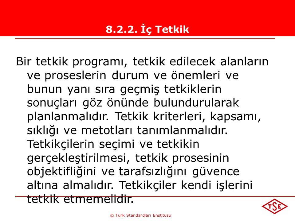 © Türk Standardları Enstitüsü 8.2.2. İç Tetkik Bir tetkik programı, tetkik edilecek alanların ve proseslerin durum ve önemleri ve bunun yanı sıra geçm
