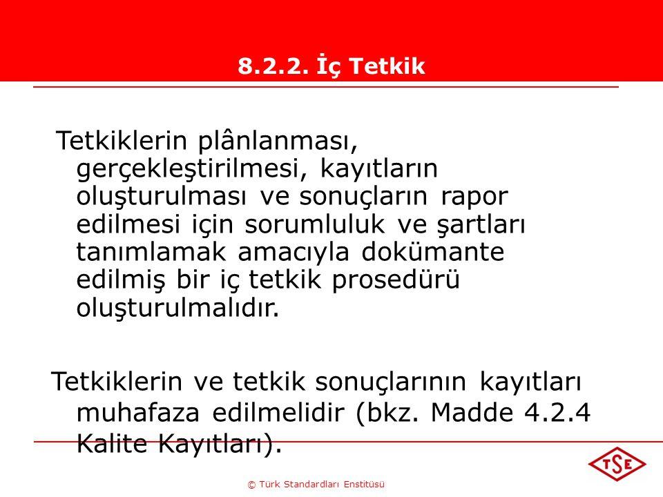 © Türk Standardları Enstitüsü 8.2.2. İç Tetkik Tetkiklerin plânlanması, gerçekleştirilmesi, kayıtların oluşturulması ve sonuçların rapor edilmesi için