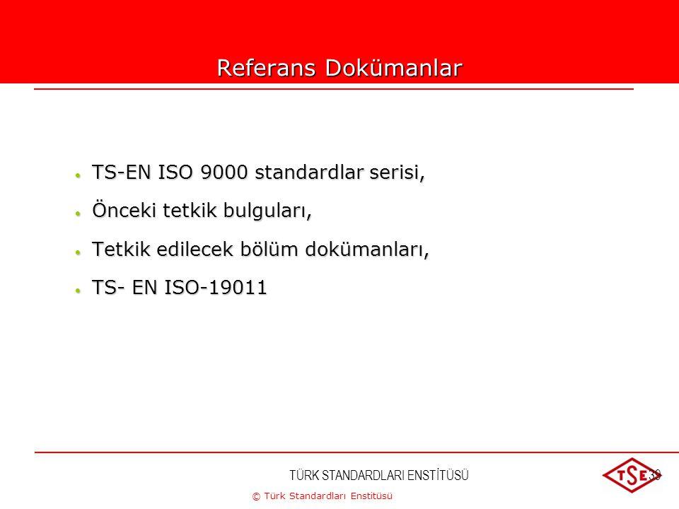 © Türk Standardları Enstitüsü TÜRK STANDARDLARI ENSTİTÜSÜ39 Referans Dokümanlar  TS-EN ISO 9000 standardlar serisi,  Önceki tetkik bulguları,  Tetk