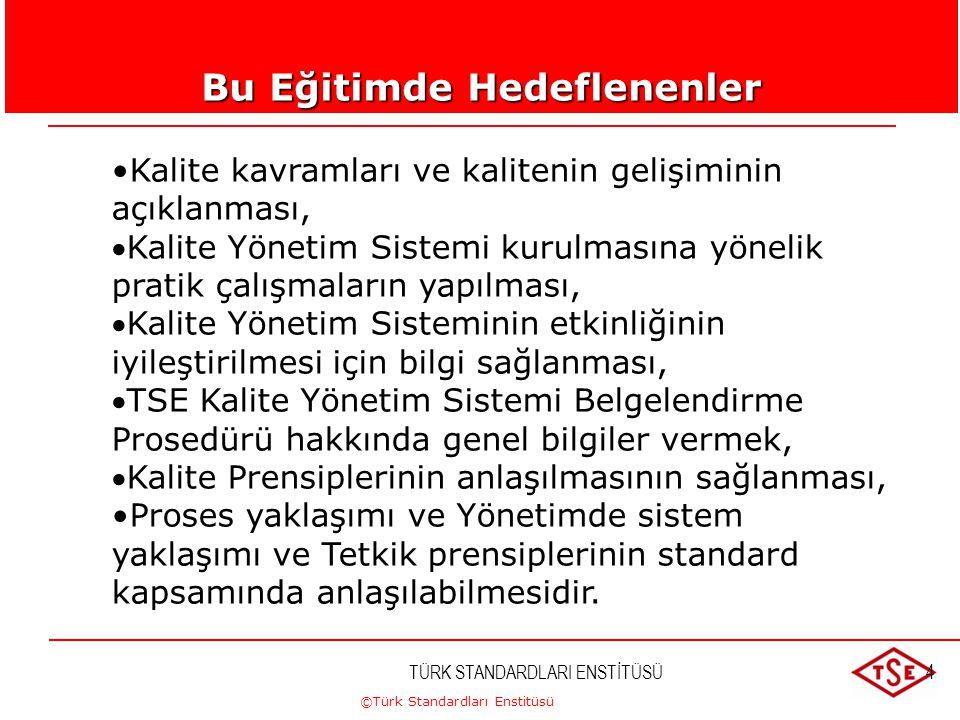 ©Türk Standardları Enstitüsü TÜRK STANDARDLARI ENSTİTÜSÜ4 Bu Eğitimde Hedeflenenler Kalite kavramları ve kalitenin gelişiminin açıklanması, Kalite Yö