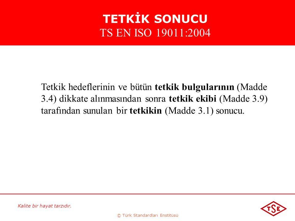 Kalite bir hayat tarzıdır. © Türk Standardları Enstitüsü Tetkik hedeflerinin ve bütün tetkik bulgularının (Madde 3.4) dikkate alınmasından sonra tetki