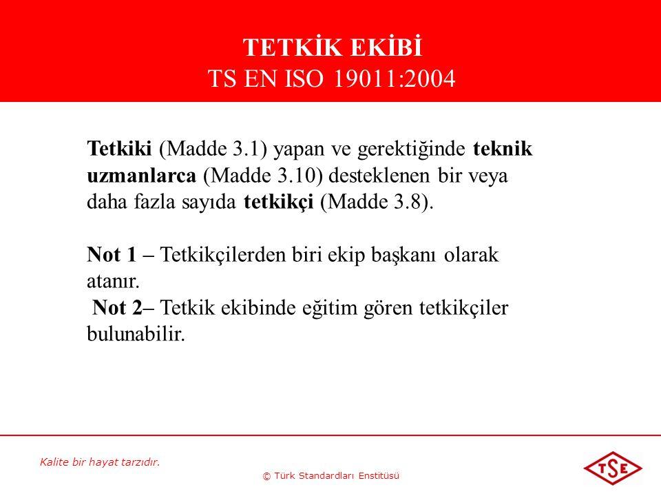 Kalite bir hayat tarzıdır. © Türk Standardları Enstitüsü Tetkiki (Madde 3.1) yapan ve gerektiğinde teknik uzmanlarca (Madde 3.10) desteklenen bir veya