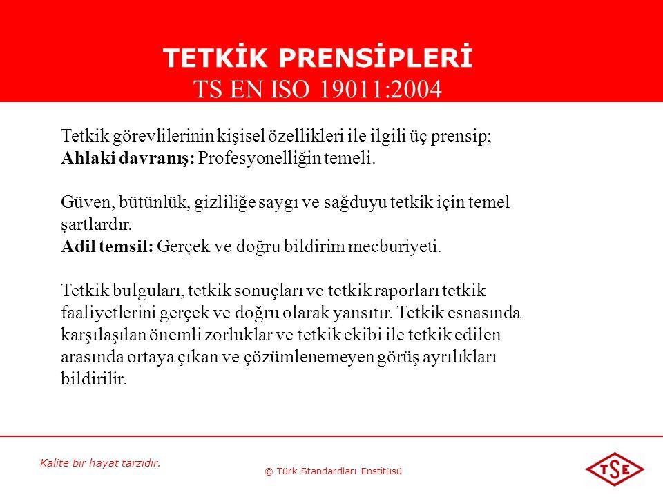 Kalite bir hayat tarzıdır. © Türk Standardları Enstitüsü Tetkik görevlilerinin kişisel özellikleri ile ilgili üç prensip; Ahlaki davranış: Profesyonel