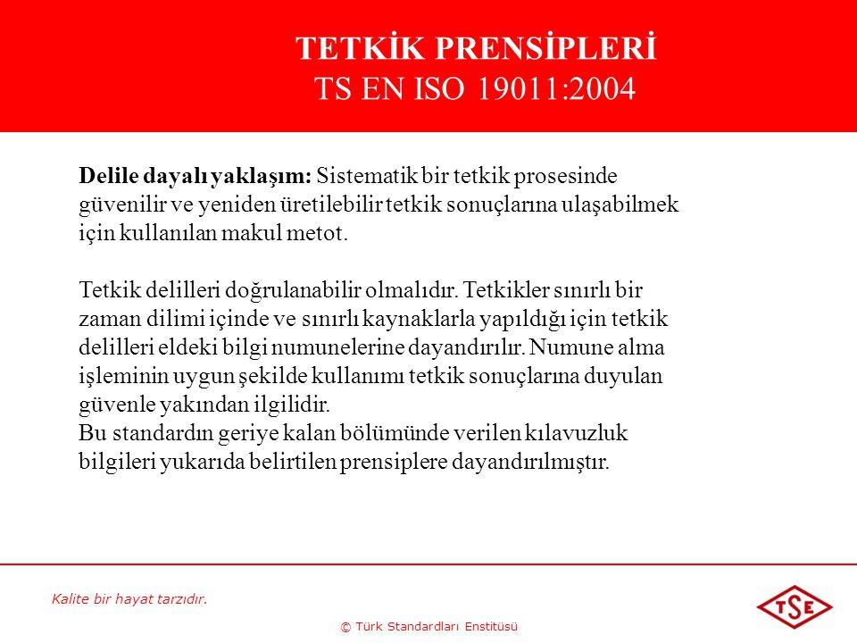 Kalite bir hayat tarzıdır. © Türk Standardları Enstitüsü Delile dayalı yaklaşım: Sistematik bir tetkik prosesinde güvenilir ve yeniden üretilebilir te