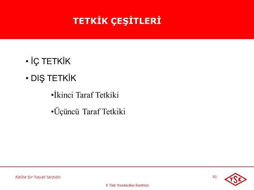 Kalite bir hayat tarzıdır. © Türk Standardları Enstitüsü 50 İÇ TETKİK DIŞ TETKİK İkinci Taraf Tetkiki Üçüncü Taraf Tetkiki TETKİK ÇEŞİTLERİ