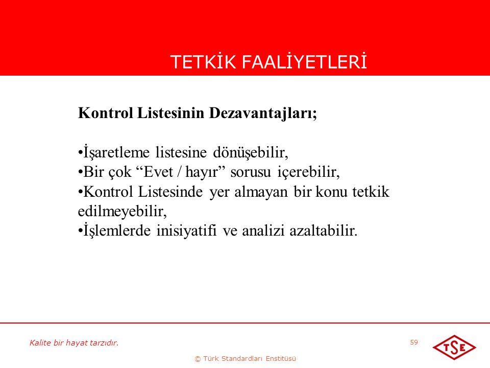 Kalite bir hayat tarzıdır. © Türk Standardları Enstitüsü 59 TETKİK FAALİYETLERİ Kontrol Listesinin Dezavantajları; İşaretleme listesine dönüşebilir, B