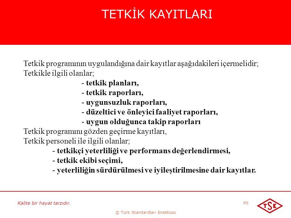 Kalite bir hayat tarzıdır. © Türk Standardları Enstitüsü 60 TETKİK KAYITLARI Tetkik programının uygulandığına dair kayıtlar aşağıdakileri içermelidir;