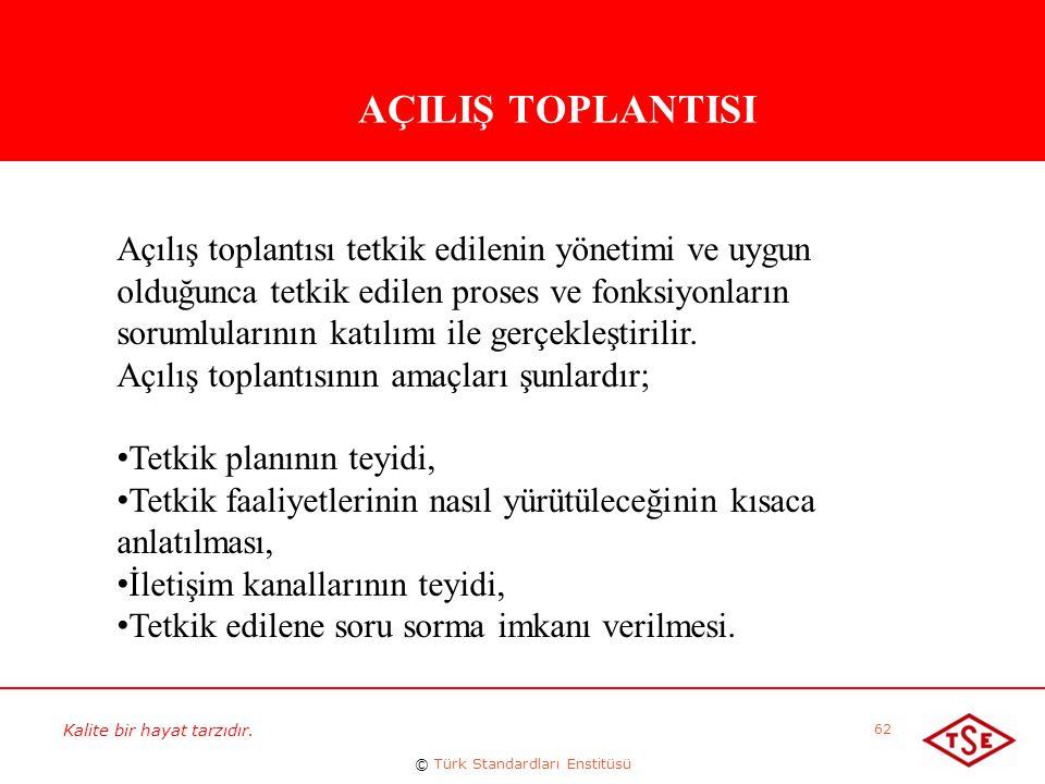Kalite bir hayat tarzıdır. © Türk Standardları Enstitüsü 62 AÇILIŞ TOPLANTISI Açılış toplantısı tetkik edilenin yönetimi ve uygun olduğunca tetkik edi