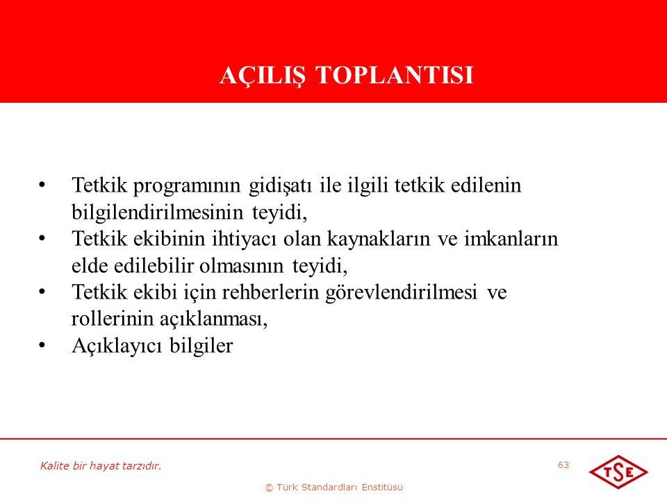 Kalite bir hayat tarzıdır. © Türk Standardları Enstitüsü 63 AÇILIŞ TOPLANTISI Tetkik programının gidişatı ile ilgili tetkik edilenin bilgilendirilmesi