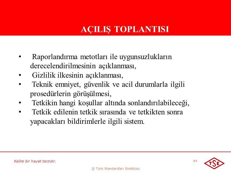 Kalite bir hayat tarzıdır. © Türk Standardları Enstitüsü 64 AÇILIŞ TOPLANTISI Raporlandırma metotları ile uygunsuzlukların derecelendirilmesinin açıkl